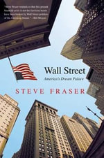 Wall Street : America's Dream Palace - Steve Fraser