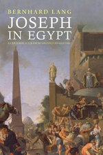 Joseph in Egypt : A Cultural Icon from Grotius to Goethe - Bernhard Lang