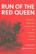 Run of the Red Queen : Government, Innovation, Globalization, and Economic Growth in China - Dan Breznitz
