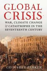 Global Crisis : War, Climate Change and Catastrophe in the Seventeenth Century - Geoffrey Parker