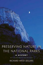 Preserving Nature in the National Parks : A History - Richard West Sellars