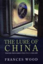The Lure of China : Writers from Marco Polo to J. G. Ballard - Frances Wood
