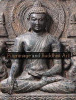 Pilgrimage and Buddhist Art : Asia Society