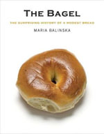 The Bagel : The Surprising History of a Modest Bread - Maria Balinska