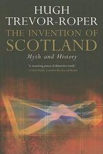 The Invention of Scotland : Myth and History - Hugh Trevor-Roper
