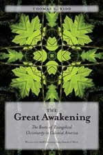 The Great Awakening : The Roots of Evangelical Christianity in Colonial America - Thomas S. Kidd