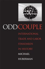 Odd Couple : International Trade and Labor Standards in History - Michael Huberman