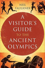 A Visitor's Guide to the Ancient Olympics - Neil Faulkner