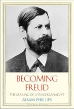 Becoming Freud : The Making of a Psychoanalyst - Adam Phillips