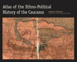 Atlas of the Ethno-Political History of the Caucasus - Arthur Tsutsiev