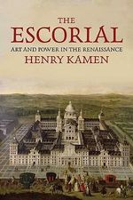 The Escorial : Art and Power in the Renaissance - Henry Kamen