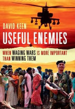 Useful Enemies : When Waging Wars is More Important Than Winning Them - David Keen