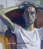 Alice Neel : Painted Truths - Barry Walker
