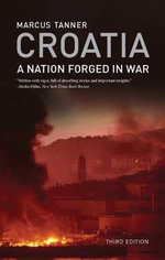 Croatia : A Nation Forged in War - Marcus Tanner