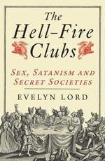 The Hellfire Clubs : Sex, Satanism and Secret Societies - Evelyn Lord