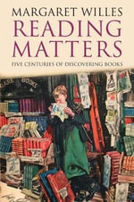 Reading Matters : Five Centuries of Discovering Books - Margaret Willes