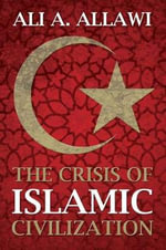 The Crisis of Islamic Civilization - Ali A. Allawi