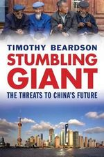 Stumbling Giant : The Threats to China's Future - Timothy Beardson