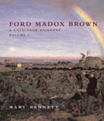 Ford Madox Brown: v. 1 & 2 : A Catalogue Raisonne - Mary Bennett