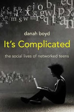 It's Complicated : The Social Lives of Networked Teens - danah boyd