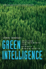 Green Intelligence : Creating Environments That Protect Human Health - John Wargo