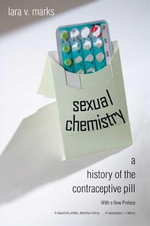 Sexual Chemistry : A History of the Contraceptive Pill - Lara V. Marks
