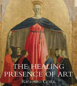 The Healing Presence of Art : A History of Western Art in Hospitals - Richard Cork