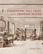 The Strawberry Hill Press and Its Printing House : An Account and an Iconography (Miscellaneous Antiquities) - Stephen Clarke