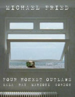 Four Honest Outlaws : Sala, Ray, Marioni, Gordon - Michael Fried