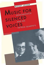 Music for Silenced Voices : Shostakovich and His Fifteen Quartets - Wendy Lesser