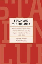 Stalin and the Lubianka : A Documentary History of the Political Police and Security Organs in the Soviet Union, 1922-1953 - David R. Shearer