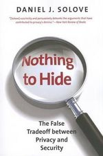 Nothing to Hide : The False Tradeoff Between Privacy and Security - Professor of Law Daniel J Solove
