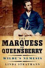 The Marquess of Queensberry : Wilde's Nemesis - Linda Stratmann
