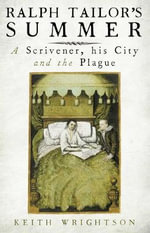 Ralph Tailor's Summer : A Scrivener, His City and the Plague - Keith Wrightson