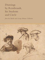 Drawings by Rembrandt, His Students, and Circle from the Maida and George Abrams Collection - Peter C. Sutton