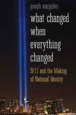 What Changed When Everything Changed : 9/11 and the Making of National Identity - Joseph Margulies