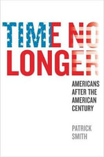Time No Longer : Americans After the American Century - Patrick Smith