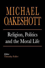 Religion, Politics and the Moral Life - Michael Oakeshott