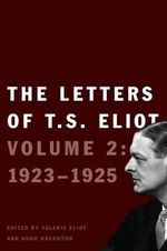 The Letters of T. S. Eliot Volume 2 : 1923-1925 - Professor T S Eliot