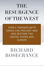 The Resurgence of the West : How a Transatlantic Union Can Prevent War and Restore the United States and Europe - Richard N. Rosecrance