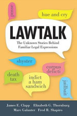 Lawtalk : The Unknown Stories Behind Familiar Legal Expressions - James E. Clapp