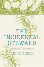 The Incidental Steward : Reflections on Citizen Science - Akiko Busch