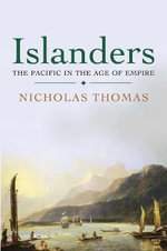 Islanders : The Pacific in the Age of Empire - Nicholas Thomas
