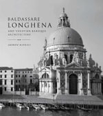 Baldassare Longhena and Venetian Baroque Architecture - Andrew Hopkins