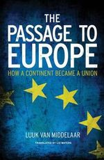 The Passage to Europe : How a Continent Became a Union - Luuk van Middelaar