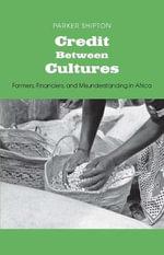 Credit Between Cultures : Farmers, Financiers, and Misunderstanding in Africa - Parker MacDonald Shipton