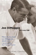 Joe Dimaggio : The Long Vigil - Jerome Charyn