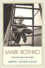 Mark Rothko : Toward the Light in the Chapel - Annie Cohen-Solal