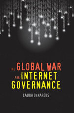 The Global War for Internet Governance - Laura DeNardis