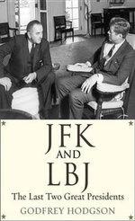 JFK and LBJ : The Last Two Great Presidents - Godfrey Hodgson